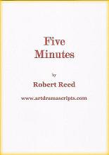 Five Minutes comedy drama script by Robert Reed